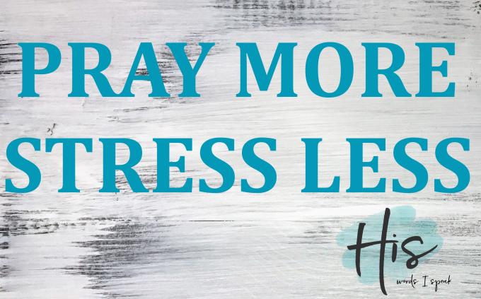 Pray More, Stress Less Sign - His Words I Speak